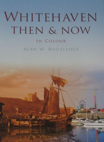 Whitehaven Then & Now - in Colour, Alan W. Routledge